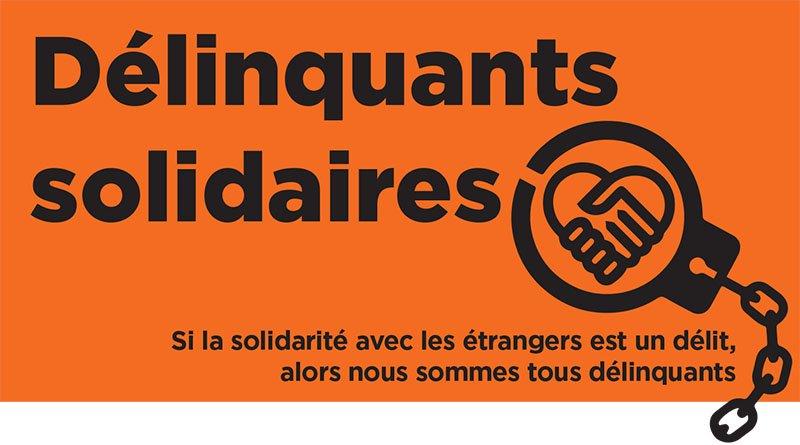 """PH: """"Deliquenti solidali, se la solidarietà con gli stranieri è un delitto allora siamo tutti delinquenti"""".La mobilitazione della società civile francese per l'abolizione del crimine di solidarietà."""